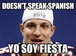 Memes In Spanish - doesn t speak spanish yo soy fiesta spanish gronk quickmeme