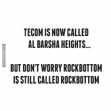 Rock Bottom Meme - tecom is now called al barsha heights but don t worry