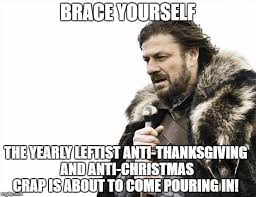 Anti Christmas Meme - brace yourselves x is coming meme imgflip