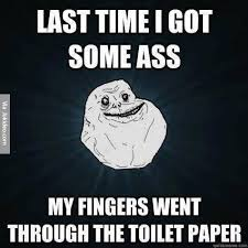 Funny Ass Memes - last time i got some ass meme