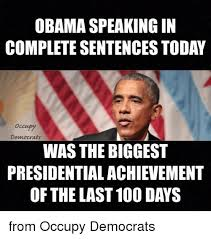 Meme Sentences - obama speaking in complete sentences today occupy democrats was the