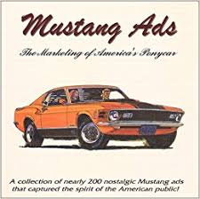 ford mustang ads ford mustang ads the marketing of america s ponycar hi tech