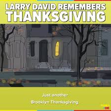or die larry david reminisces about thanksgiving
