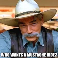 Mustache Ride Meme - who wants a mustache ride sam elliott meme generator