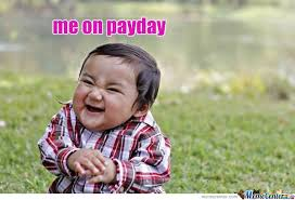 Me On Payday Meme - me on payday by gakkmaker meme center