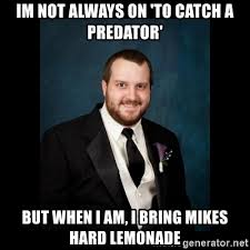 To Catch A Predator Meme - im not always on to catch a predator but when i am i bring