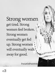 Strong Woman Meme - strong women get tired strong women feel broken strong women