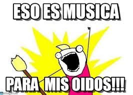 Memes Musica - eso es musica x all the y meme on memegen