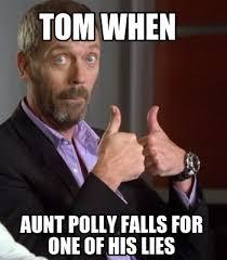 Lies Memes - meme creator tom when aunt polly falls for one of his lies meme