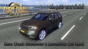 mod car game euro truck simulator 2 euro truck simulator 2 incredible car mod 2 the jeep srt 8 mod