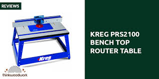 kreg prs2100 benchtop router table kreg prs2100 bench top router table review think woodwork