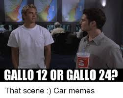 12 A Memes - gallo 12 or gallo 24 that scene car memes cars meme on sizzle