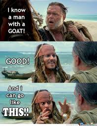 Pirates Of The Caribbean Memes - i know a man with a goat by mustapan meme center