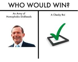 Homophobic Meme - who would win an army of homophobic dickheads a checky boi 01