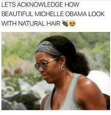 Natural Hair Meme - lets acknowledge how beautiful michelle obama look with natural