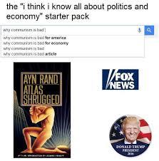 Atlas Shrugged Meme - i think i know everything about politics and economy starter