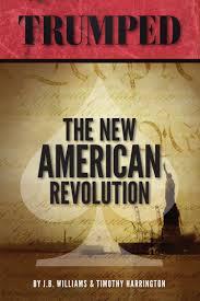 trumped the new american revolution j b williams timothy