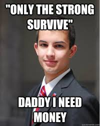 I Need Money Meme - only the strong survive daddy i need money college conservative