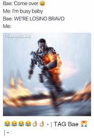 Baby Business Meme - bae come over me i m busy baby bae we re losing bravo me in gbible
