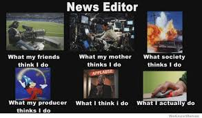 Picture Editor Meme - news editors what people think i do meme pinterest editor