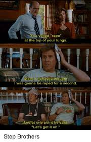 Step Brothers Meme - you yelled rape at the top of your lungs mom i honestlv thought i