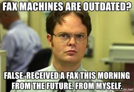 Fax Meme - fax machines are outdated false received a fax this morning from
