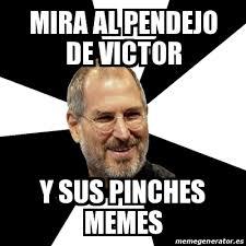 Pinches Memes - meme steve jobs mira al pendejo de victor y sus pinches memes