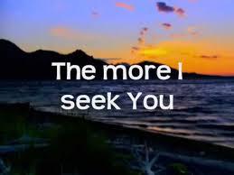 Seeking Best Friend Song Kari Jobe The More I Seek You W Lyrics