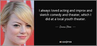 emma stone quote i always loved acting and improv and sketch