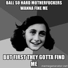 Ball So Hard Meme - ball so hard motherfuckers wanna fine me but first they gotta find