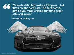 future flying cars the 12 best elon musk quotes about the future business insider