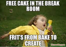 Create A Meme Picture - free cake in the break room frit s from bake to create meme