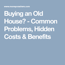 should i buy an old house buying an old house common problems hidden costs benefits