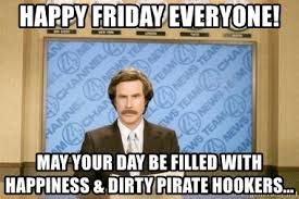 Friday Adult Memes - happy friday everyone may your day be filled with happiness dirty