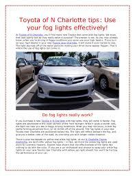 what do fog lights do toyota of n charlotte tips use your fog lights effectively