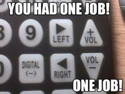 You Had One Job Meme - you had one job the rhetoric of memes