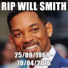 Will Smith Meme - rip will smith meme on imgur