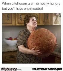 Grandma Meme - when you tell grandma you ll have one meatball funny meme pmslweb