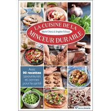 cuisine santé la cuisine de la minceur durable avec 90 recettes savoureuses et