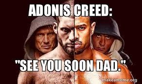 Adonis Meme - adonis creed see you soon dad make a meme