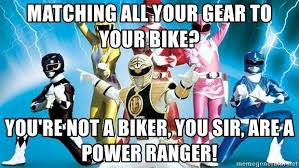 Power Rangers Meme Generator - matching all your gear to your bike you re not a biker you sir