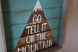 Wood Signs Home Decor Go Tell It On The Mountain Hand Painted Wood Sign Shanty Town