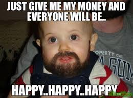 Show Me The Money Meme - just give me my money and everyone will be happy happy happy