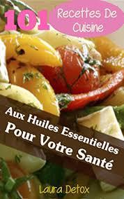 huile essentielle cuisine cuisine aux huiles essentielles créer en savourant detox