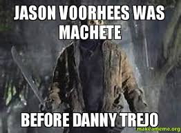 Jason Voorhees Meme - jason voorhees was machete before danny trejo make a meme