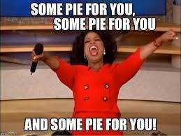 Pie Meme - oprah you get a meme imgflip