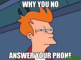 Answer Your Phone Meme - why you no answer your phone meme futurama fry 16971 page 9