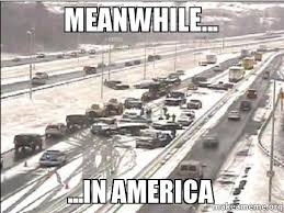 Meanwhile In America Meme - meanwhile in america american snow day make a meme