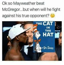 Cat In The Hat Meme - ok so mayweather beat mcgregorbut when will he fight against his