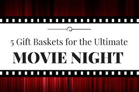 Movie Night Gift Basket Ideas 5 Gift Baskets For The Ultimate Movie Night Blog Nutcracker Sweet